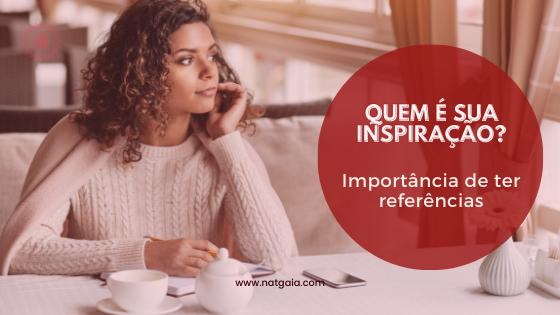 Read more about the article Quem é sua inspiração?