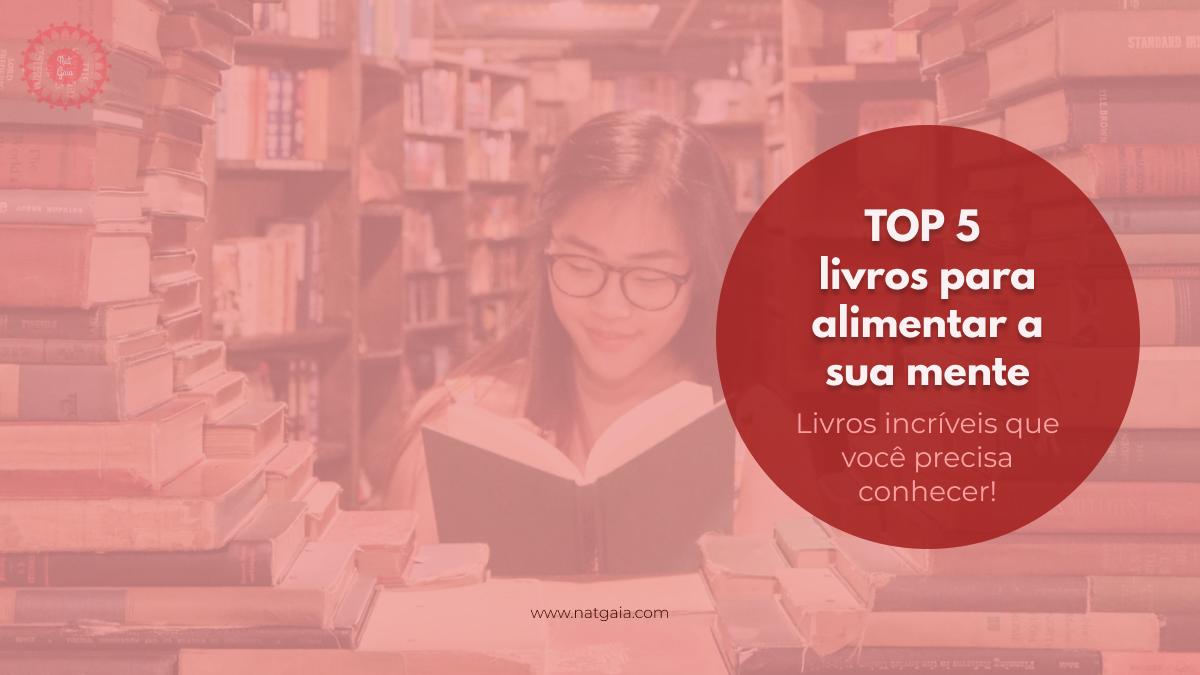 Read more about the article TOP 5 de livros para alimentar sua mente!