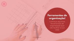 Read more about the article Ferramentas de organização!