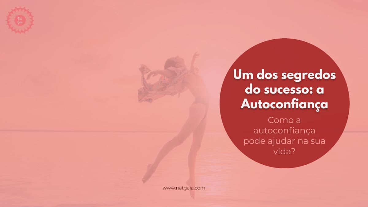 Read more about the article Um dos segredos do sucesso: a Autoconfiança