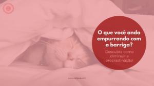 Read more about the article Procrastinação: o que você anda empurrando com a barriga?