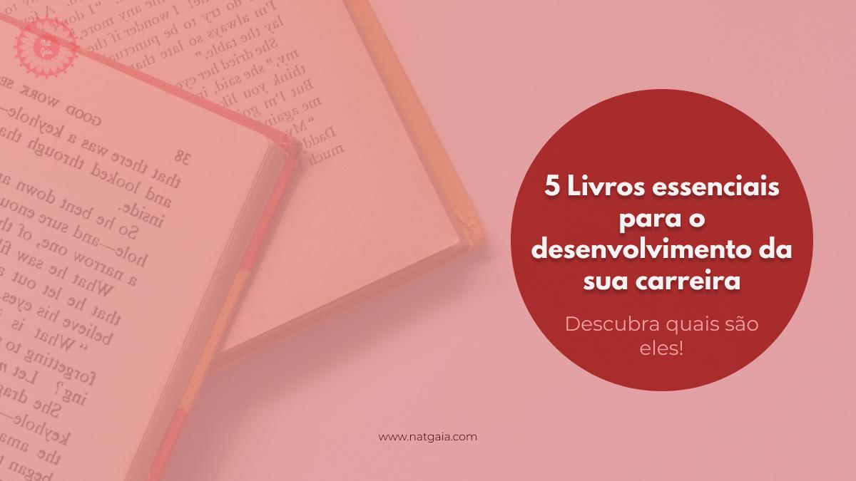 Read more about the article 5 Livros essenciais para o desenvolvimento da sua carreira