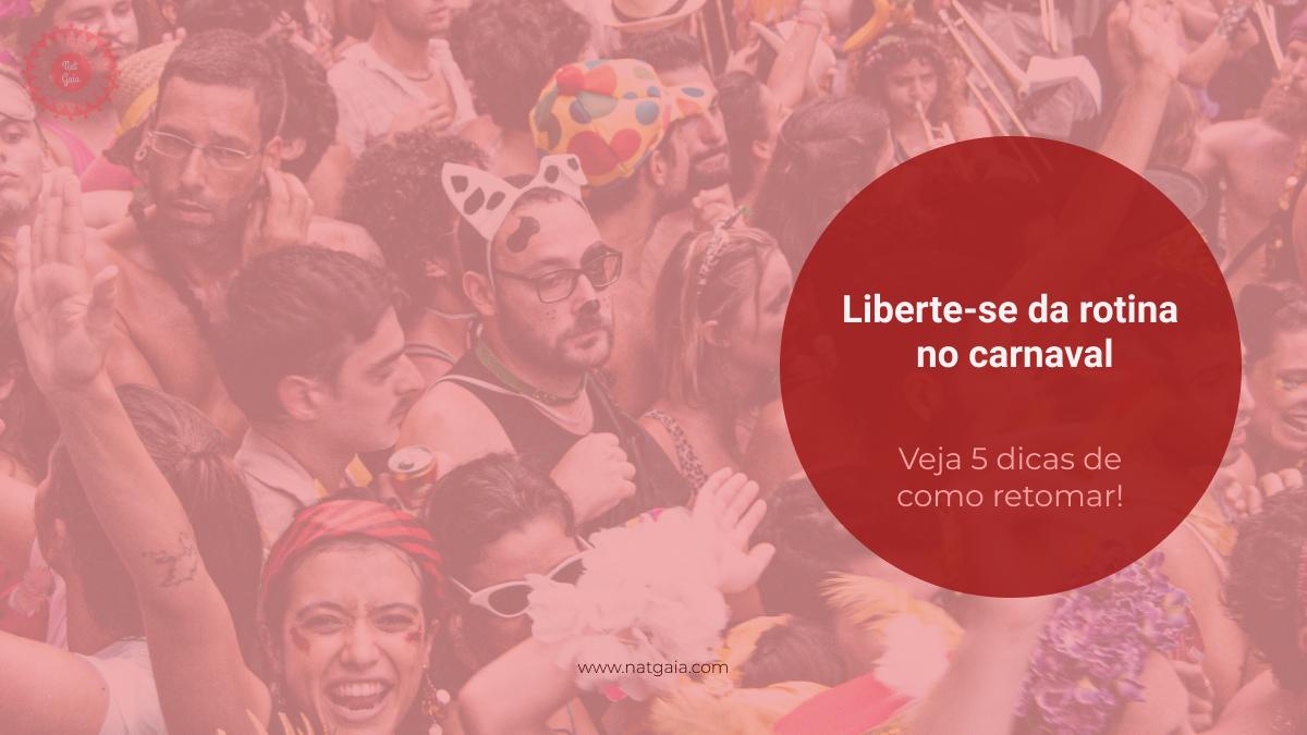 Read more about the article Liberte-se da rotina no carnaval + 5 dicas de como retomar!