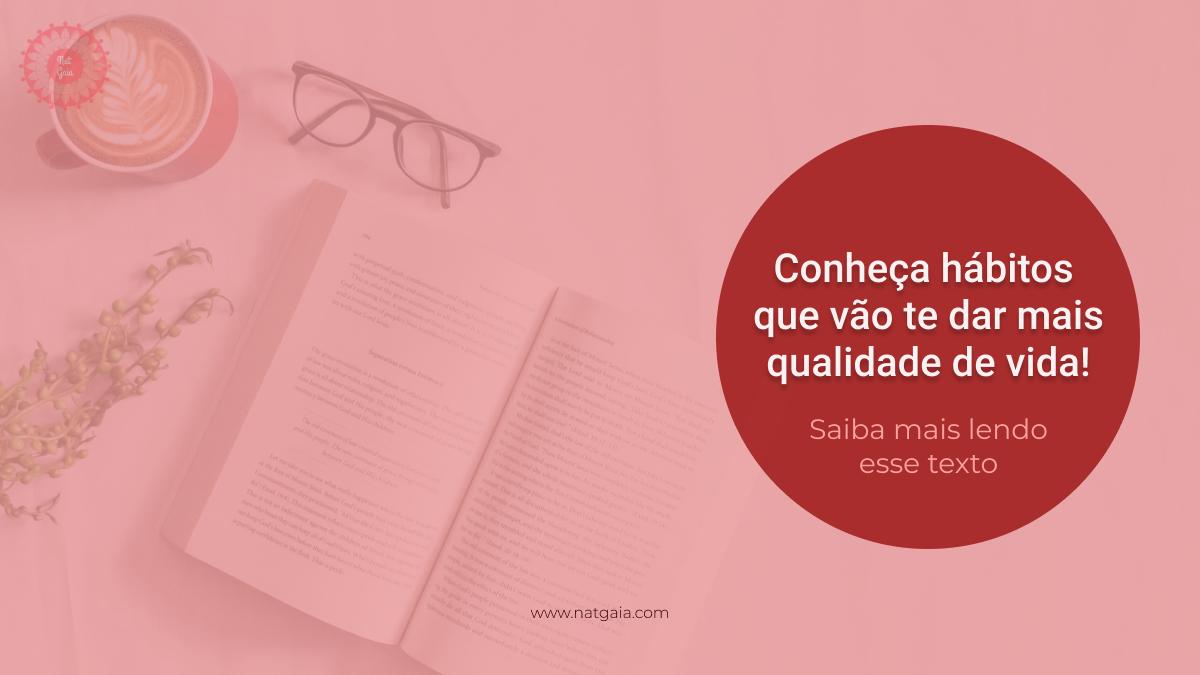 Read more about the article Conheça hábitos que vão te dar mais qualidade de vida!