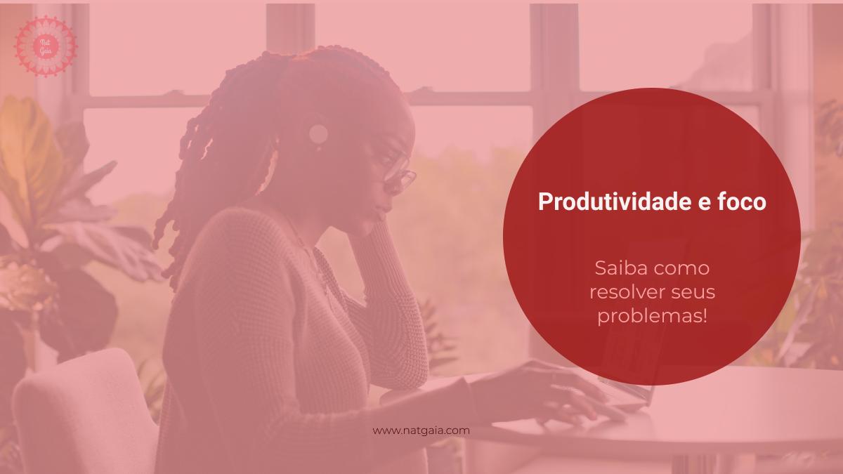 Read more about the article Produtividade e foco: Saiba como resolver seus problemas!