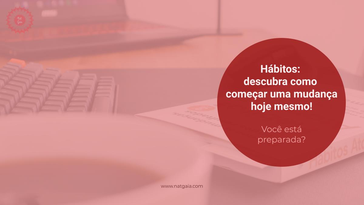Read more about the article Hábitos: descubra como começar uma mudança hoje mesmo!